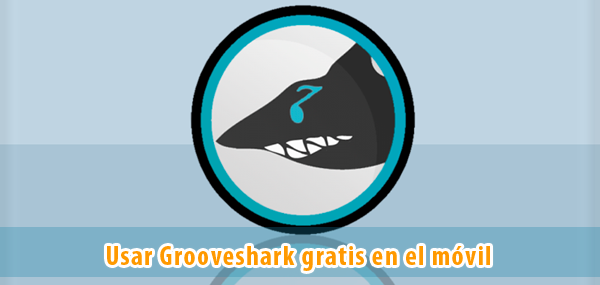 Tinyshark Grooveshark desde tu móvil